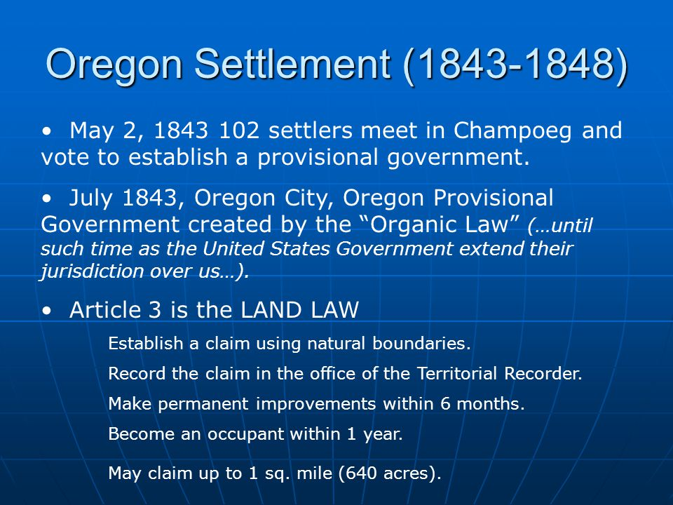 Oregon Settlement (1843-1848) May 2, 1843 102 settlers meet in Champoeg and vote to establish a provisional government.