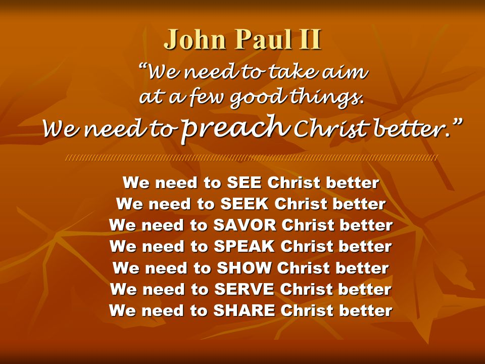 """John Paul II """"We need to take aim at a few good things. We need to preach Christ better."""" ////////////////////////////////////////////////////////////"""