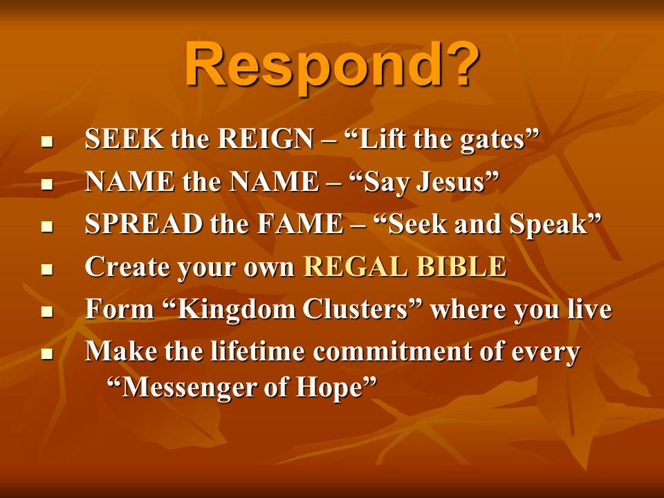 "Respond? SEEK the REIGN – ""Lift the gates"" SEEK the REIGN – ""Lift the gates"" NAME the NAME – ""Say Jesus"" NAME the NAME – ""Say Jesus"" SPREAD the FAME –"