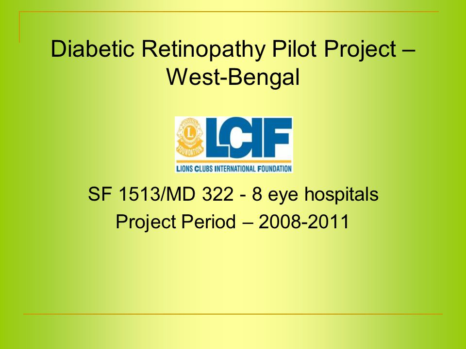 SF 1513/MD 322 - 8 eye hospitals Project Period – 2008-2011 Diabetic Retinopathy Pilot Project – West-Bengal