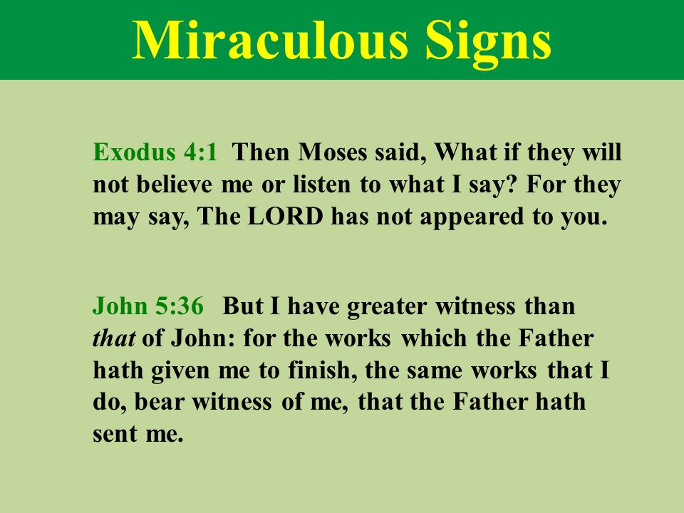 Miraculous Signs Exodus 4:1 Then Moses said, What if they will not believe me or listen to what I say.