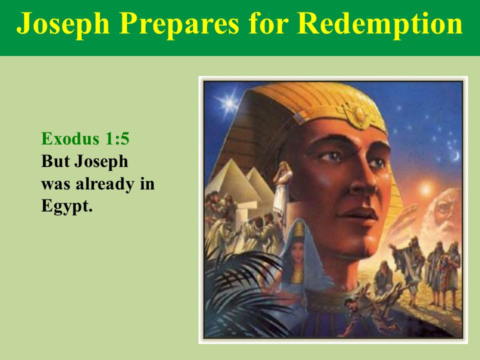 Joseph Prepares for Redemption Exodus 1:5 But Joseph was already in Egypt.