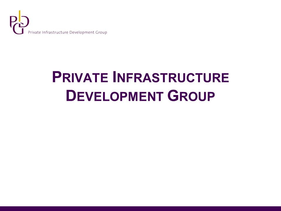 P RIVATE I NFRASTRUCTURE D EVELOPMENT G ROUP