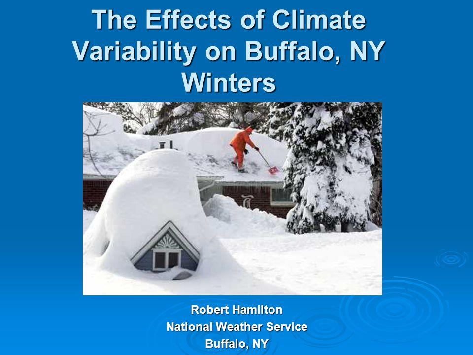 The Effects of Climate Variability on Buffalo, NY Winters Robert Hamilton National Weather Service Buffalo, NY