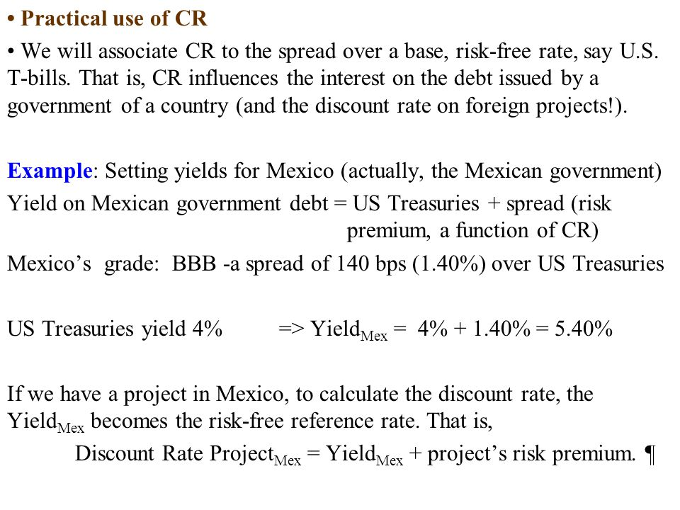 Practical use of CR We will associate CR to the spread over a base, risk-free rate, say U.S.