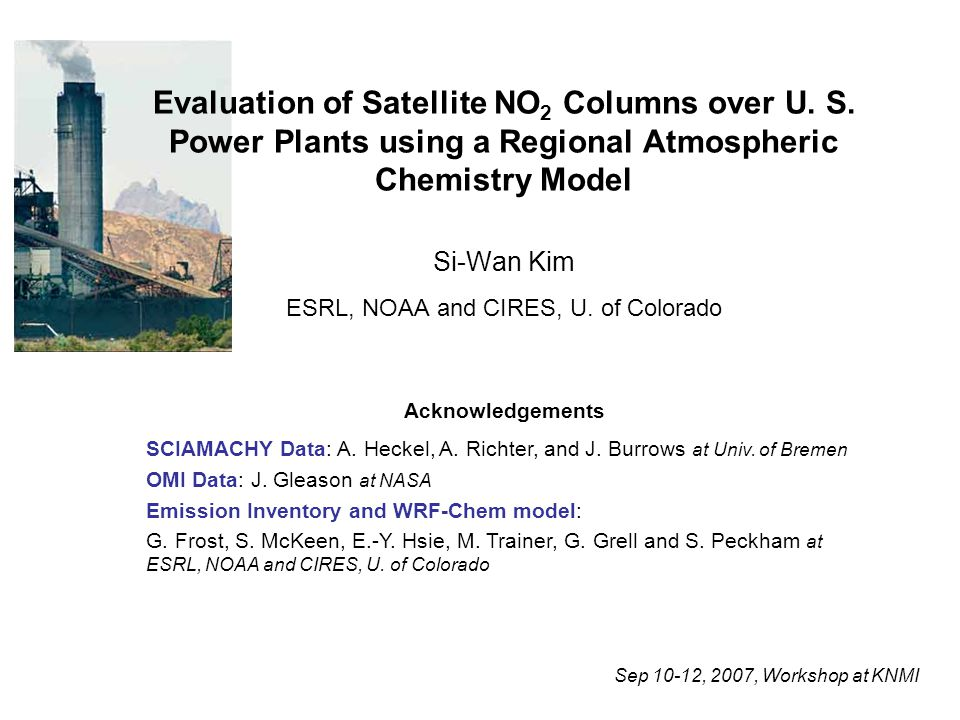 Evaluation of Satellite NO 2 Columns over U. S. Power Plants using a Regional Atmospheric Chemistry Model Si-Wan Kim ESRL, NOAA and CIRES, U. of Color