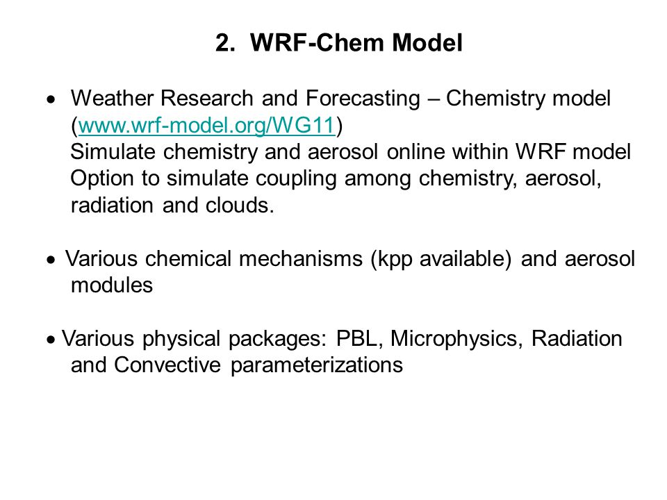  Weather Research and Forecasting – Chemistry model (www.wrf-model.org/WG11)www.wrf-model.org/WG11 Simulate chemistry and aerosol online within WRF m