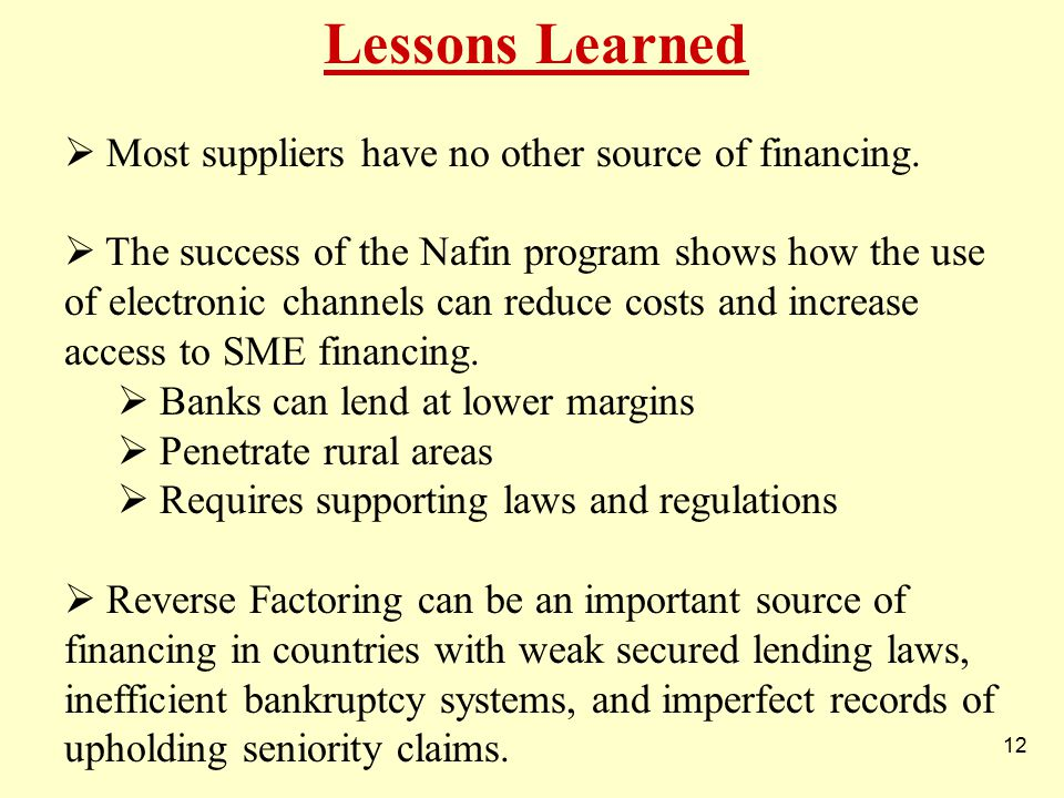 12 Lessons Learned  Most suppliers have no other source of financing.