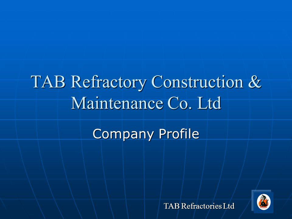 TAB Refractories Ltd TAB Refractory Construction & Maintenance Co. Ltd Company Profile