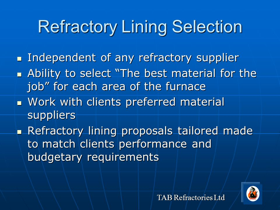 """TAB Refractories Ltd Refractory Lining Selection Independent of any refractory supplier Independent of any refractory supplier Ability to select """"The"""