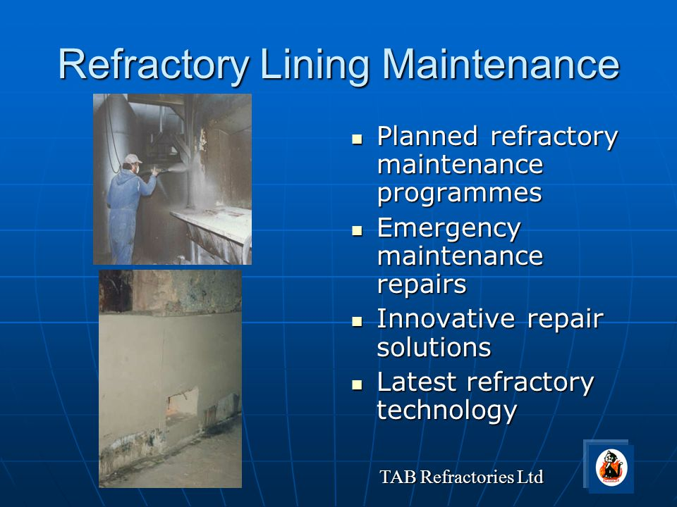 TAB Refractories Ltd Refractory Lining Maintenance Planned refractory maintenance programmes Planned refractory maintenance programmes Emergency maint
