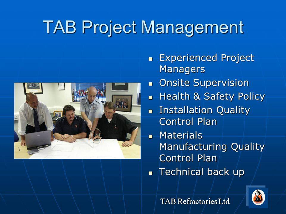 TAB Refractories Ltd TAB Project Management Experienced Project Managers Experienced Project Managers Onsite Supervision Onsite Supervision Health & S