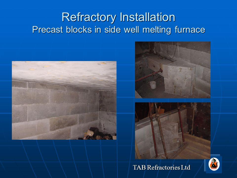 TAB Refractories Ltd Refractory Installation Precast blocks in side well melting furnace