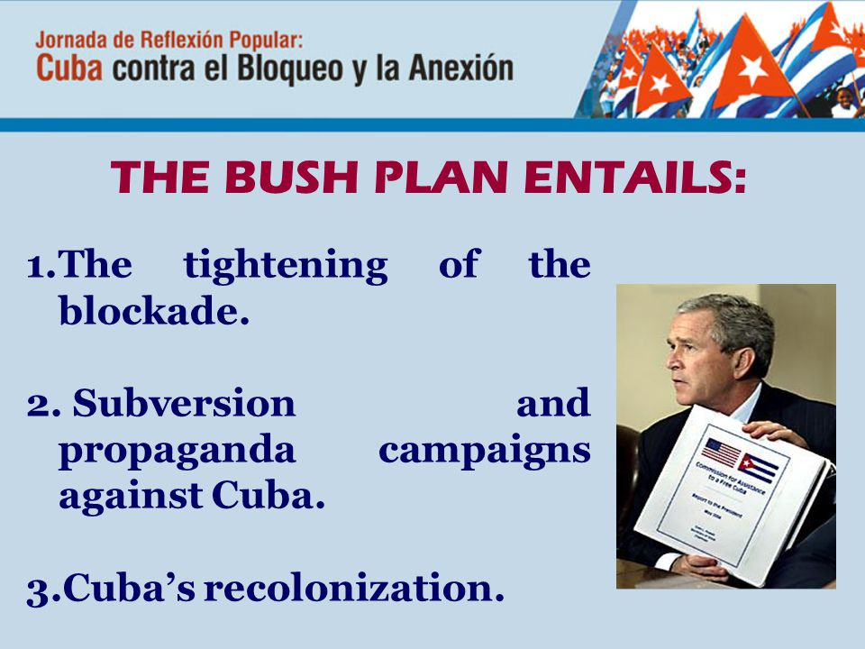 THE BUSH PLAN ENTAILS: 1.The tightening of the blockade.