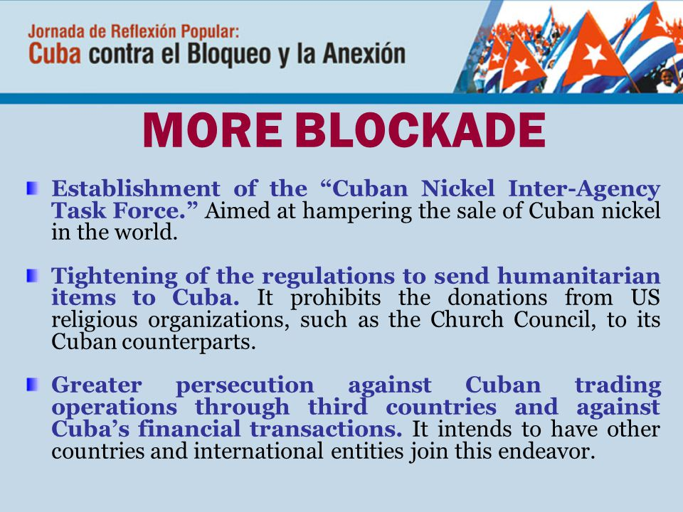 MORE BLOCKADE Establishment of the Cuban Nickel Inter-Agency Task Force. Aimed at hampering the sale of Cuban nickel in the world.