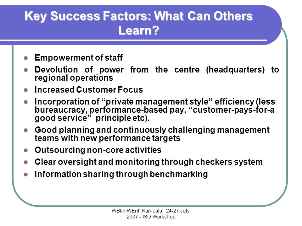 WBI/InWEnt, Kampala, 24-27 July, 2007 - ISO Workshop Key Success Factors: What Can Others Learn.
