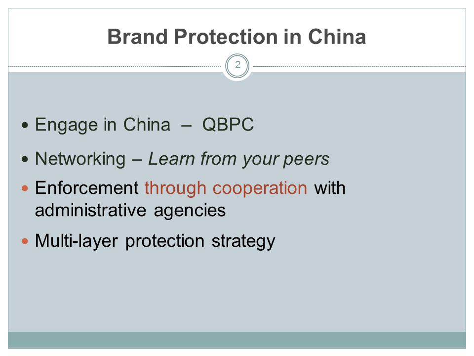 Brand Protection in China Engage in China – QBPC Networking – Learn from your peers Enforcement through cooperation with administrative agencies Multi-layer protection strategy 2
