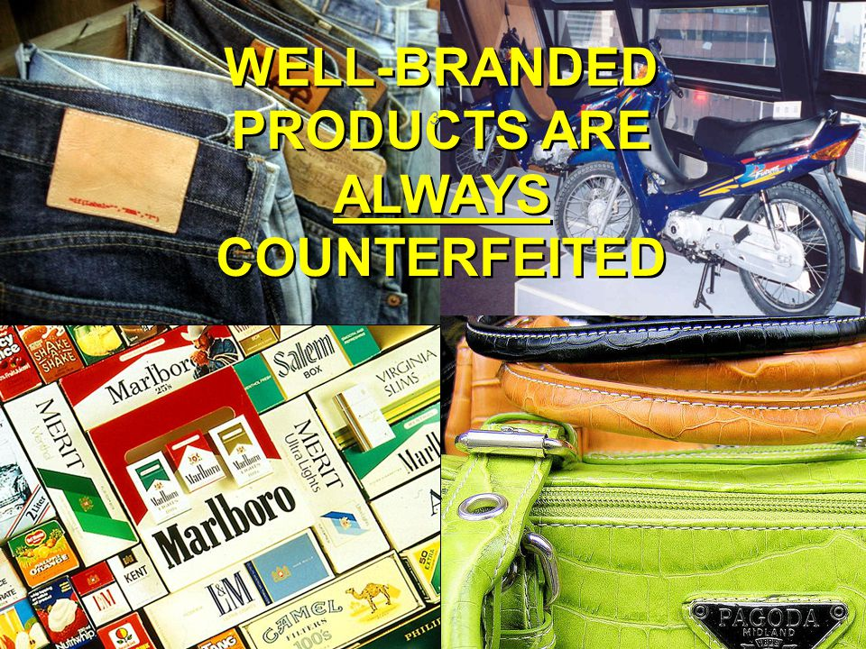 WELL-BRANDED PRODUCTS ARE ALWAYS COUNTERFEITED WELL-BRANDED PRODUCTS ARE ALWAYS COUNTERFEITED 3
