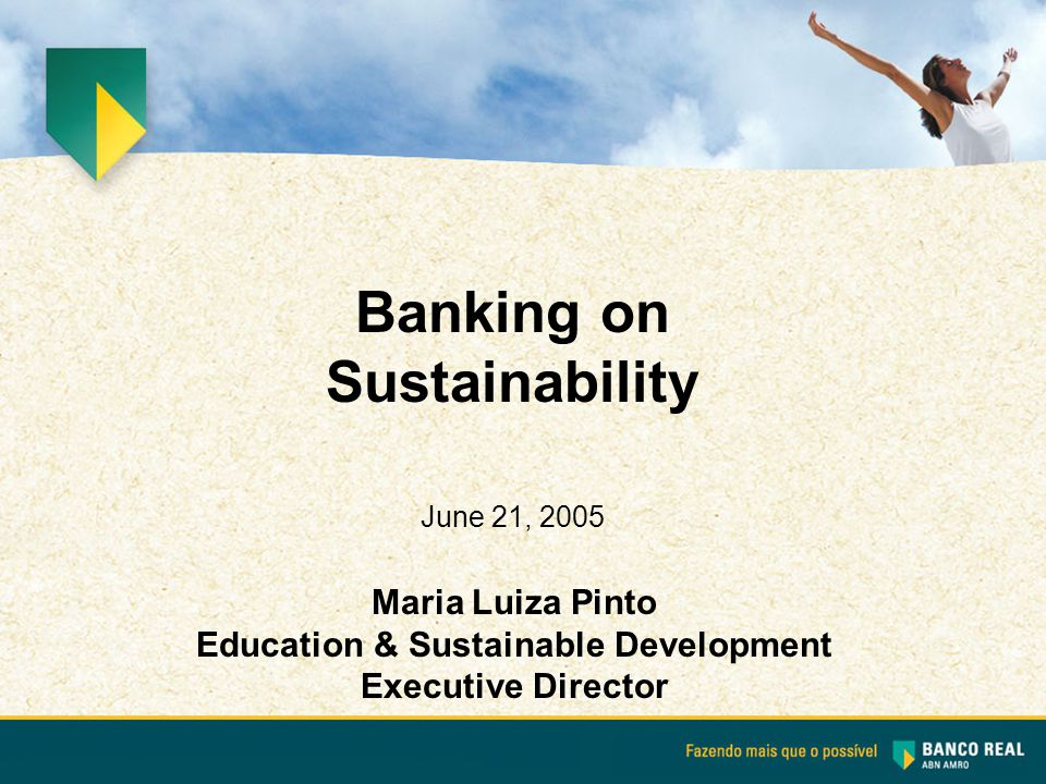 Maria Luiza Pinto Education & Sustainable Development Executive Director Banking on Sustainability June 21, 2005