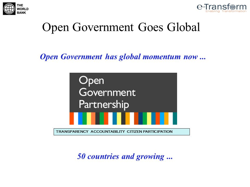 Open Government Goes Global Open Government has global momentum now...