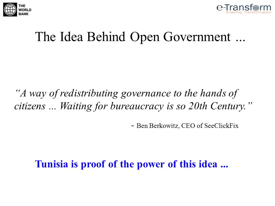 The Idea Behind Open Government... A way of redistributing governance to the hands of citizens...