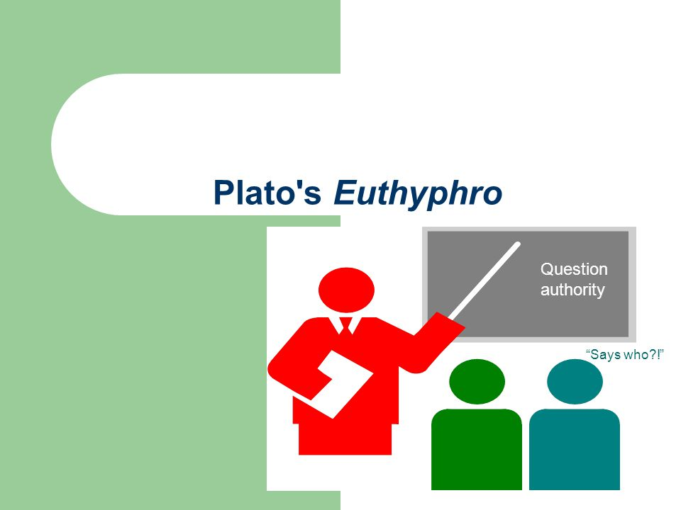 Plato s Euthyphro Question authority Says who !