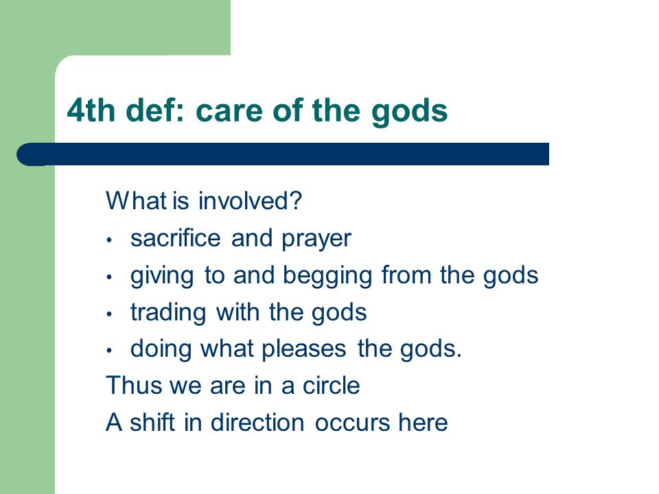 4th def: care of the gods What is involved.