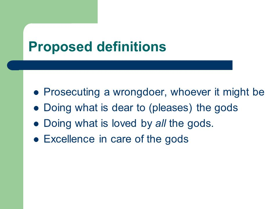 Proposed definitions Prosecuting a wrongdoer, whoever it might be Doing what is dear to (pleases) the gods Doing what is loved by all the gods.