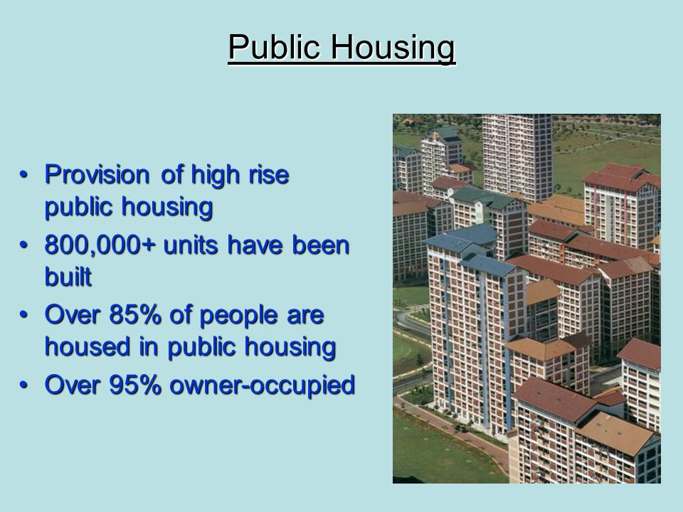 Public Housing Provision of high rise public housingProvision of high rise public housing 800,000+ units have been built800,000+ units have been built