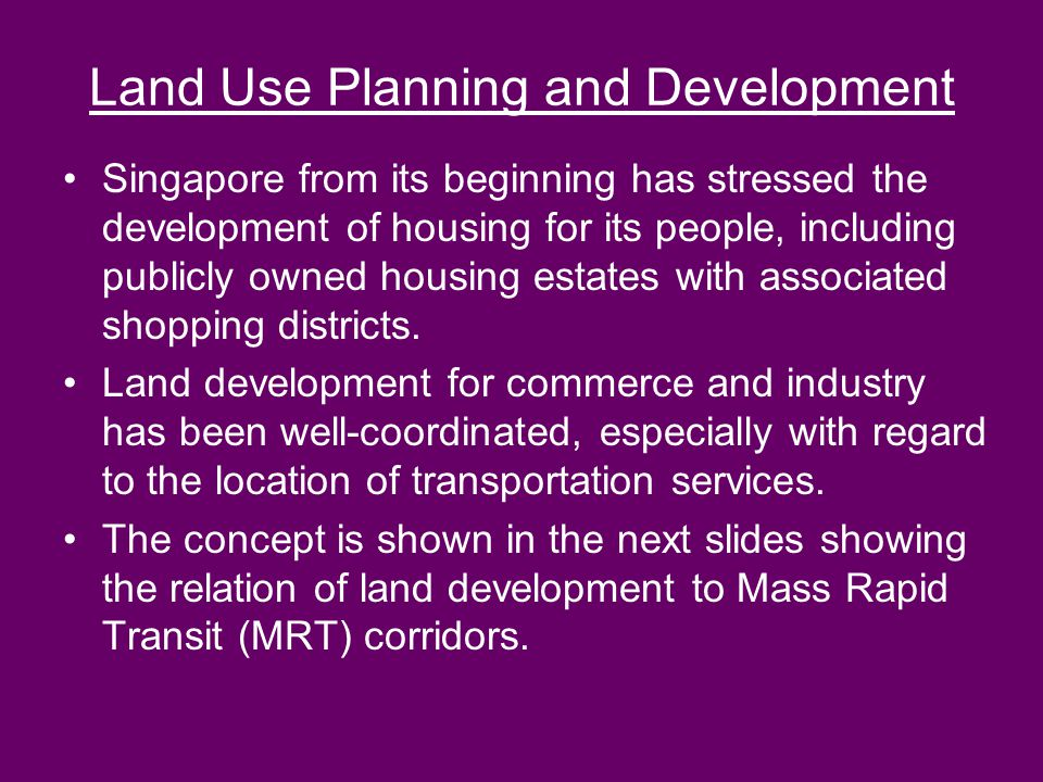 Land Use Planning and Development Singapore from its beginning has stressed the development of housing for its people, including publicly owned housing estates with associated shopping districts.