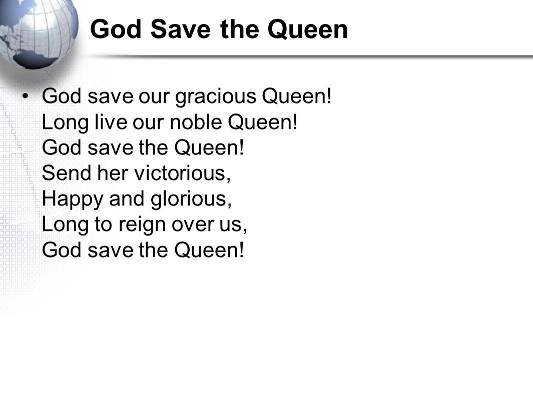 God Save the Queen God save our gracious Queen. Long live our noble Queen.