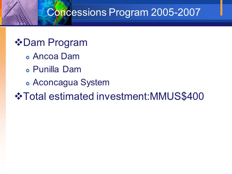 Concessions Program 2005-2007  Dam Program  Ancoa Dam  Punilla Dam  Aconcagua System  Total estimated investment:MMUS$400