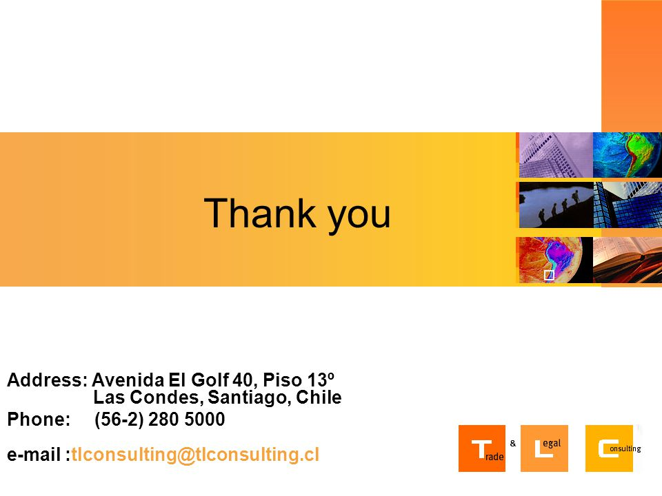 Thank you Address: Avenida El Golf 40, Piso 13º Las Condes, Santiago, Chile Phone: (56-2) 280 5000 e-mail :tlconsulting@tlconsulting.cl