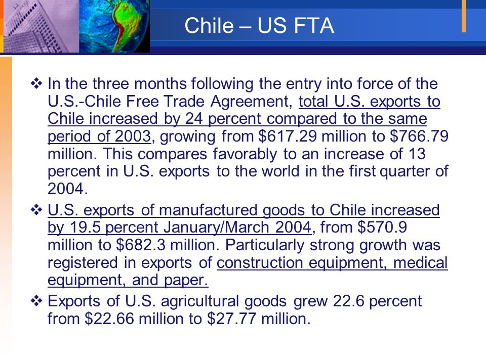 Chile – US FTA  In the three months following the entry into force of the U.S.-Chile Free Trade Agreement, total U.S. exports to Chile increased by 2