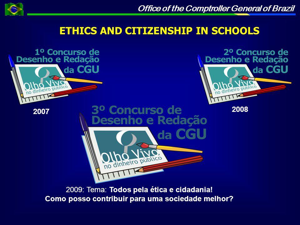 Office of the Comptroller General of Brazil ETHICS AND CITIZENSHIP IN SCHOOLS 2007 2008 2009: Tema: Todos pela ética e cidadania.