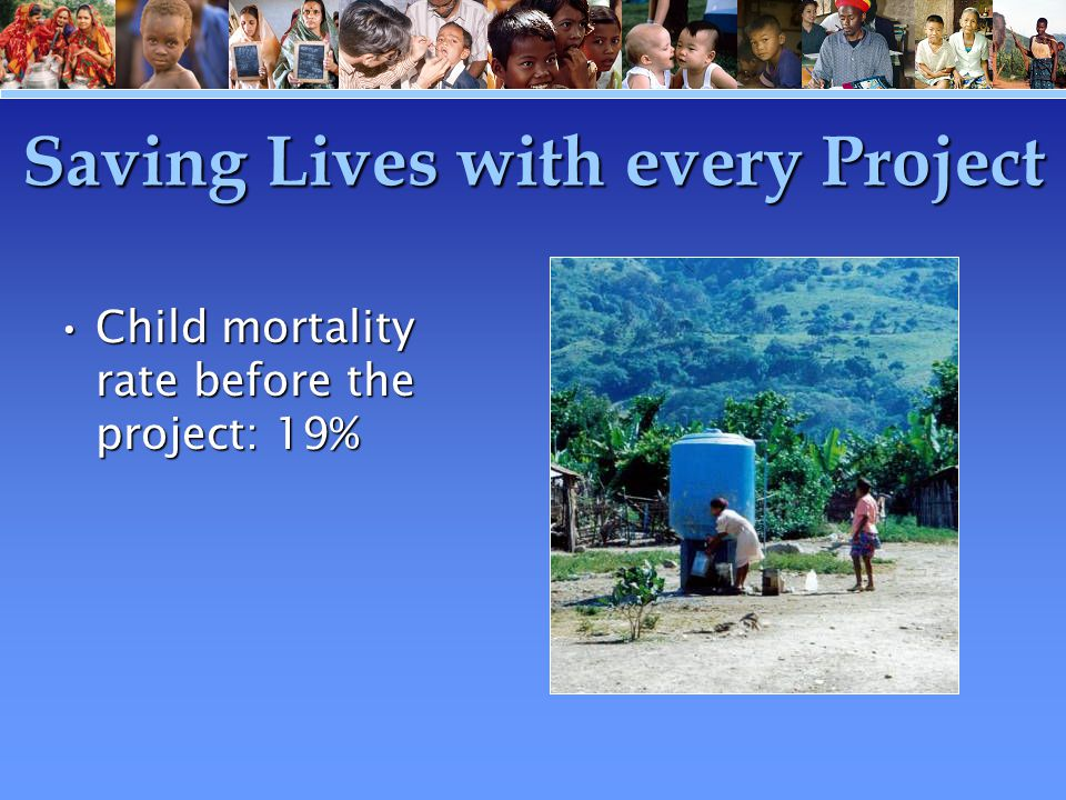 Saving Lives with every Project Child mortality rate before the project: 19%Child mortality rate before the project: 19%