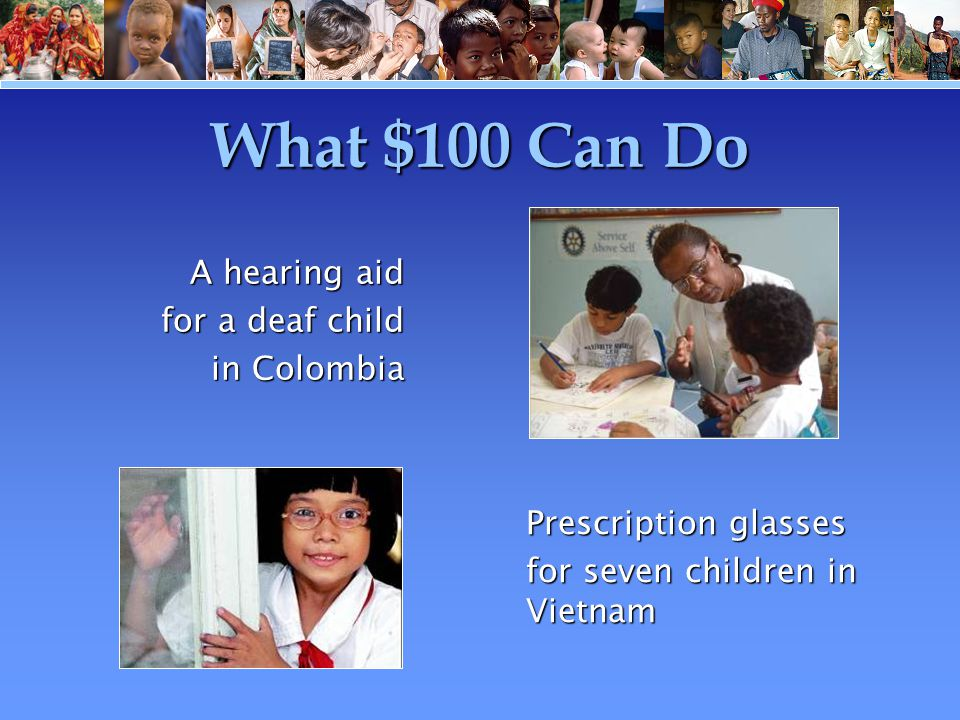 What $100 Can Do Prescription glasses for seven children in Vietnam A hearing aid for a deaf child in Colombia