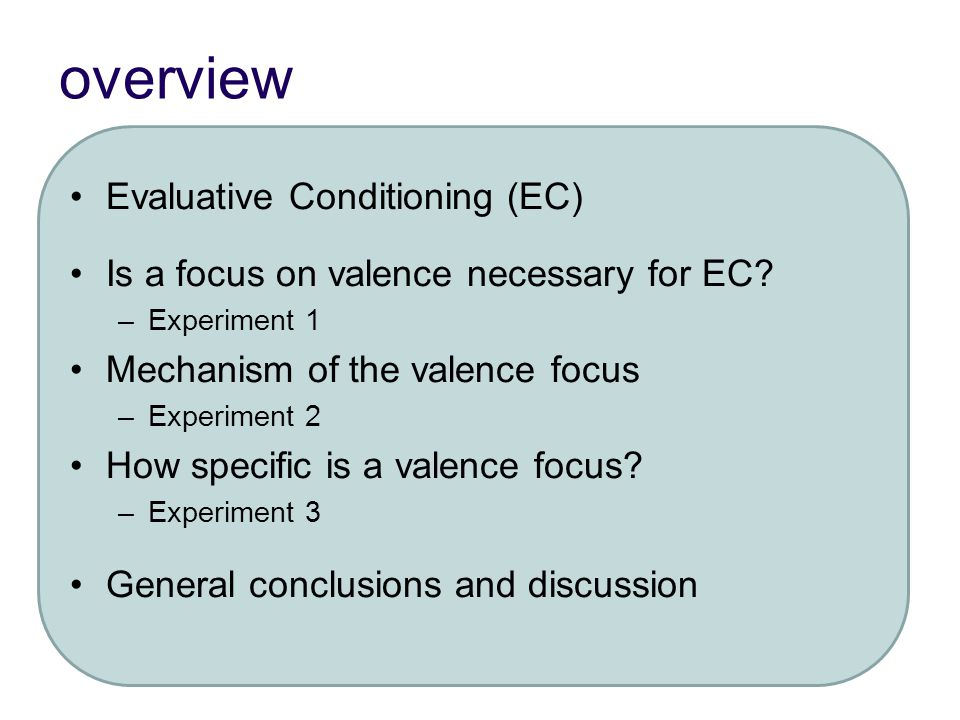 overview Evaluative Conditioning (EC) Is a focus on valence necessary for EC.