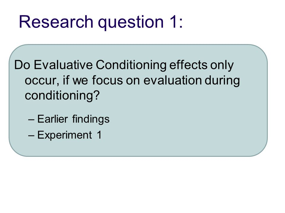 Research question 1: Do Evaluative Conditioning effects only occur, if we focus on evaluation during conditioning.
