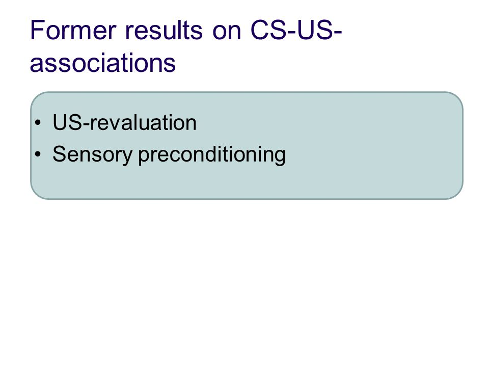 Former results on CS-US- associations US-revaluation Sensory preconditioning