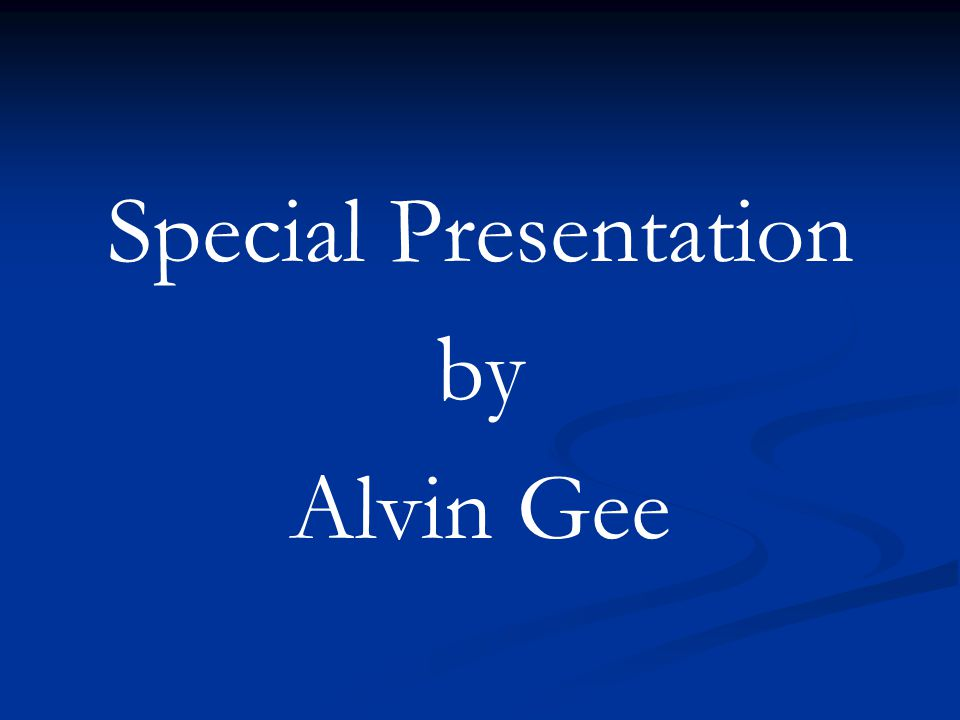 Special Presentation by Alvin Gee