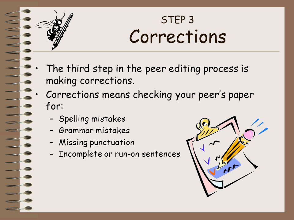 STEP 3 Corrections The third step in the peer editing process is making corrections.