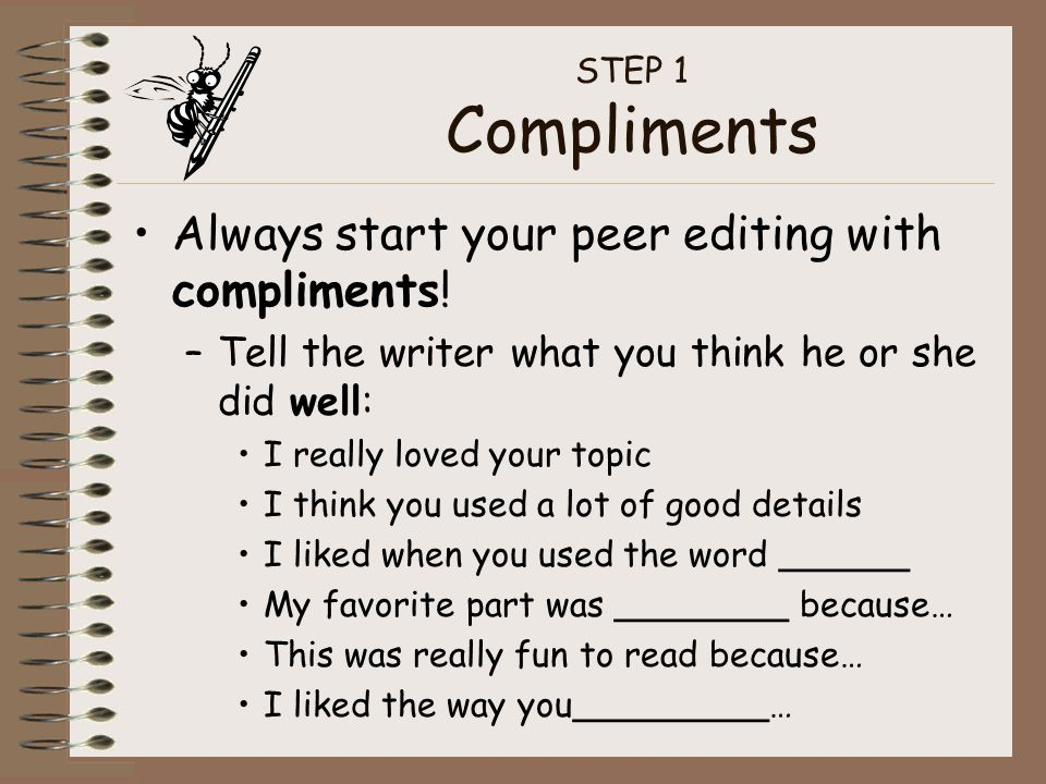 STEP 1 Compliments Always start your peer editing with compliments.