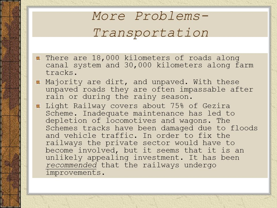 More Problems- Transportation There are 18,000 kilometers of roads along canal system and 30,000 kilometers along farm tracks.
