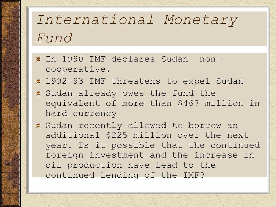 International Monetary Fund In 1990 IMF declares Sudan non- cooperative.