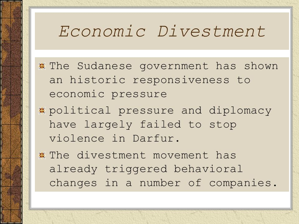 Economic Divestment The Sudanese government has shown an historic responsiveness to economic pressure political pressure and diplomacy have largely failed to stop violence in Darfur.