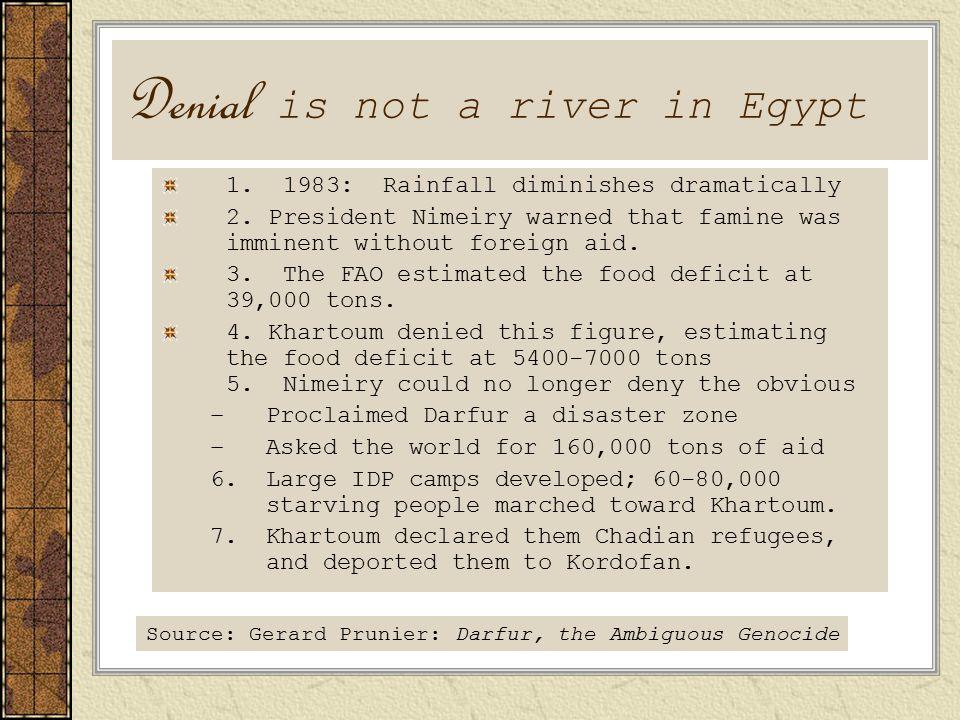 Denial is not a river in Egypt 1. 1983: Rainfall diminishes dramatically 2.