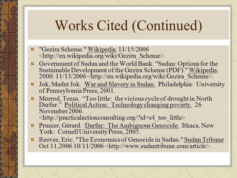 Works Cited (Continued) Gezira Scheme. Wikipedia.