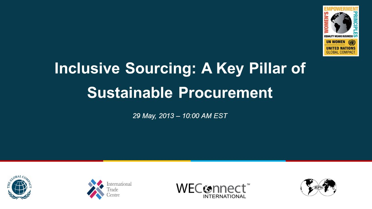 Inclusive Sourcing: A Key Pillar of Sustainable Procurement 29 May, 2013 – 10:00 AM EST