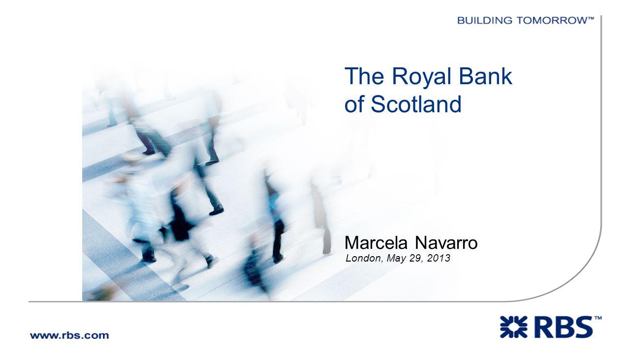 The Royal Bank of Scotland Marcela Navarro London, May 29, 2013